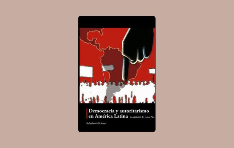 Presentación del libro «Democracia y autoritarismo en América Latina». Compilación de Tomás Páez