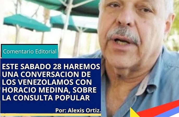 Este sábado 28 haremos una conversación de los venezolanos con Horacio Medina, sobre la Consulta Popular